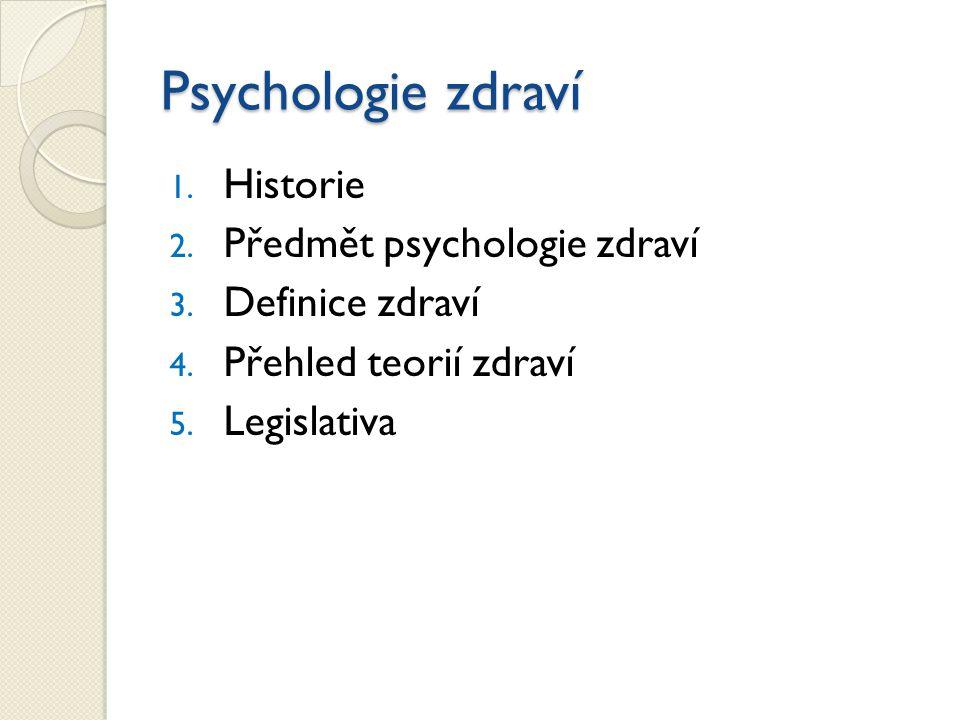 Psychologie zdraví 1. Historie 2. Předmět psychologie zdraví 3. Definice zdraví 4. Přehled teorií zdraví 5. Legislativa