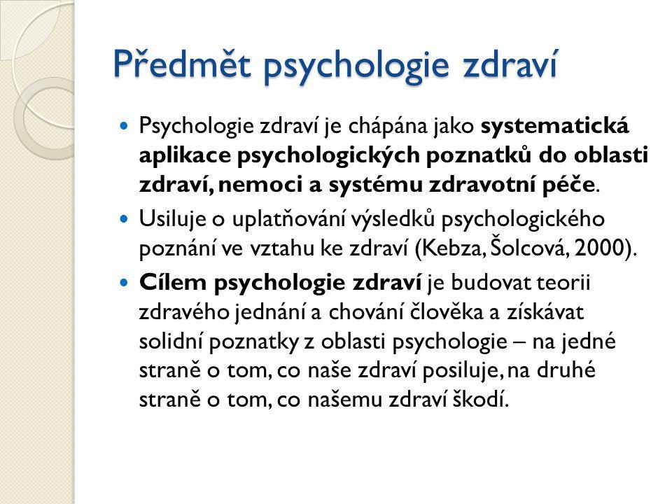 Předmět psychologie zdraví Psychologie zdraví je chápána jako systematická aplikace psychologických poznatků do oblasti zdraví, nemoci a systému zdrav