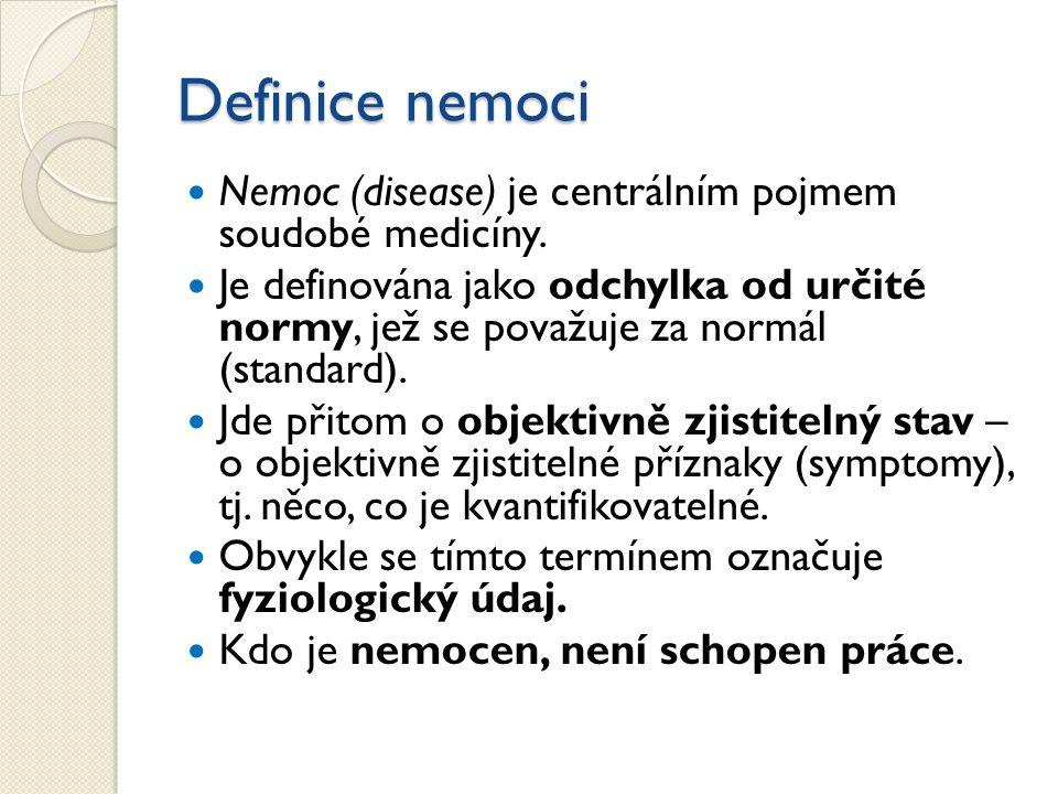 Definice nemoci Nemoc (disease) je centrálním pojmem soudobé medicíny. Je definována jako odchylka od určité normy, jež se považuje za normál (standar