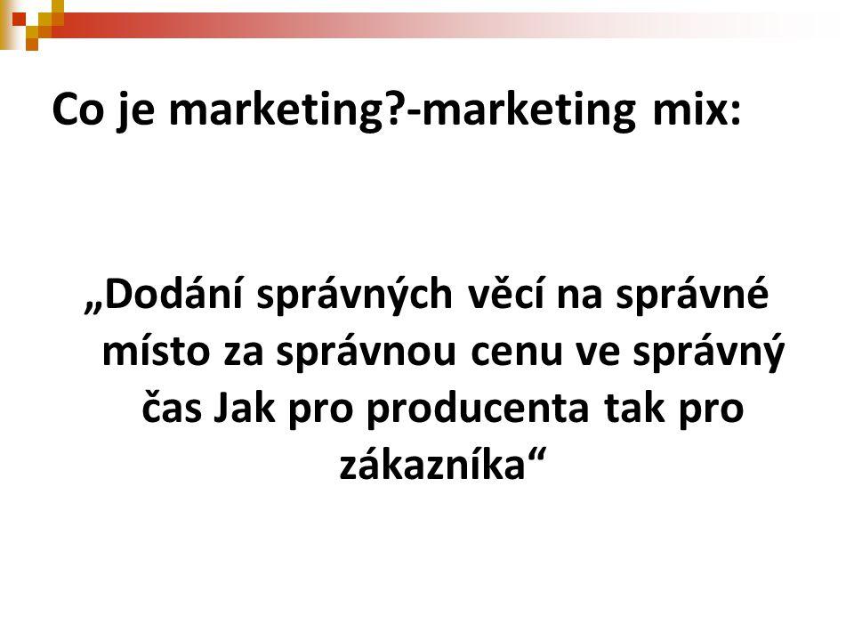 """Co je marketing?-marketing mix: """"Dodání správných věcí na správné místo za správnou cenu ve správný čas Jak pro producenta tak pro zákazníka"""""""