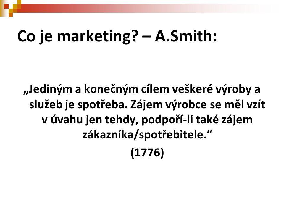 """Co je marketing? – A.Smith: """"Jediným a konečným cílem veškeré výroby a služeb je spotřeba. Zájem výrobce se měl vzít v úvahu jen tehdy, podpoří-li tak"""