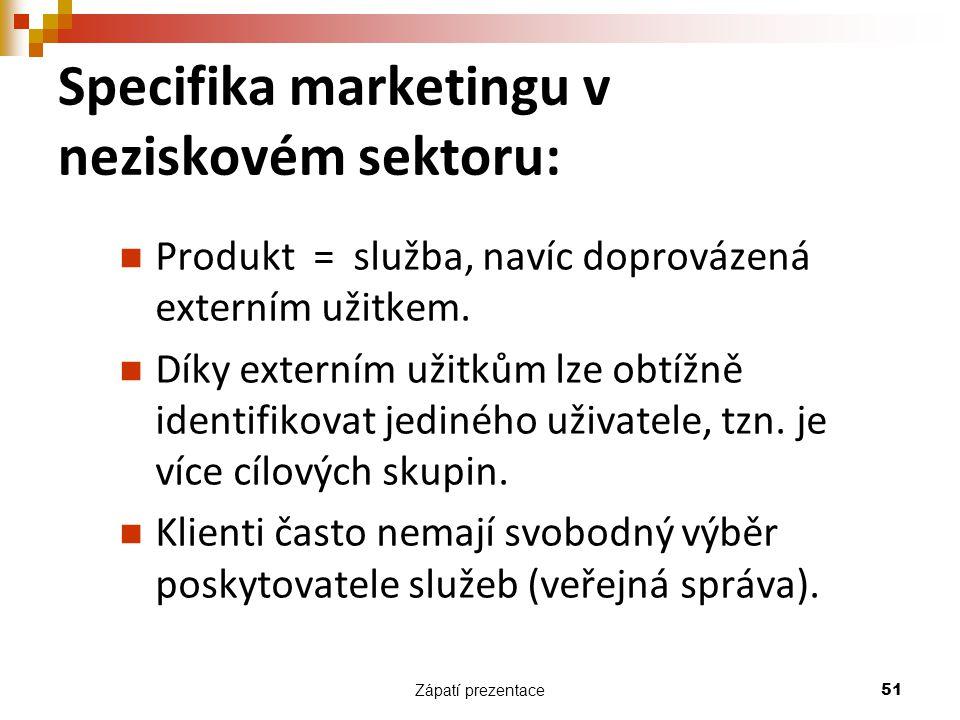 Zápatí prezentace 51 Specifika marketingu v neziskovém sektoru: Produkt = služba, navíc doprovázená externím užitkem. Díky externím užitkům lze obtížn