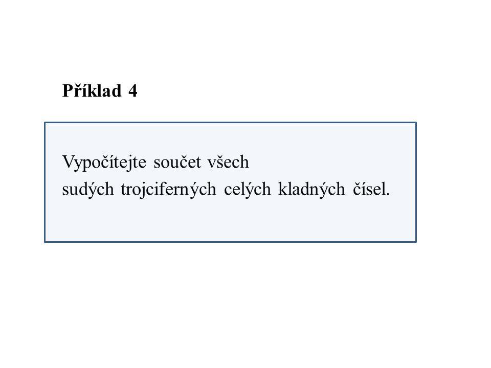 Příklad 4 Vypočítejte součet všech sudých trojciferných celých kladných čísel.