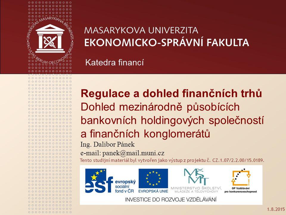 www.econ.muni.cz 12 Koordinátor dohledu K zajištění účinného výkonu doplňkového dohledu a spolupráce mezi orgány dohledu si orgány dohledu ustanoví koordinátora.