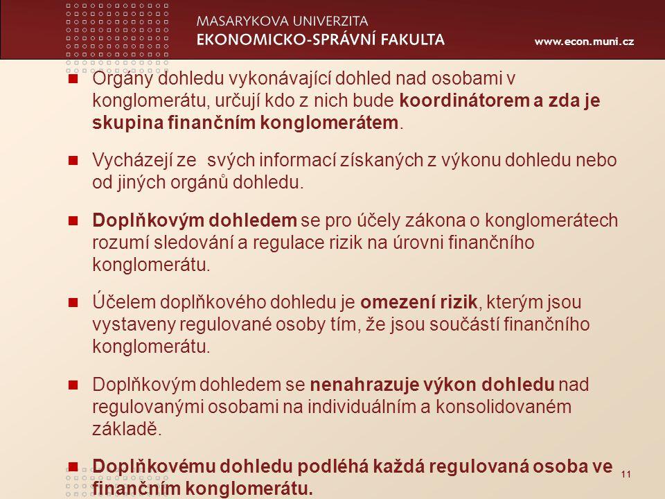 www.econ.muni.cz 11 Orgány dohledu vykonávající dohled nad osobami v konglomerátu, určují kdo z nich bude koordinátorem a zda je skupina finančním konglomerátem.