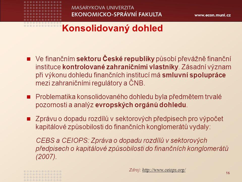 www.econ.muni.cz 16 Konsolidovaný dohled Ve finančním sektoru České republiky působí převážně finanční instituce kontrolované zahraničními vlastníky.