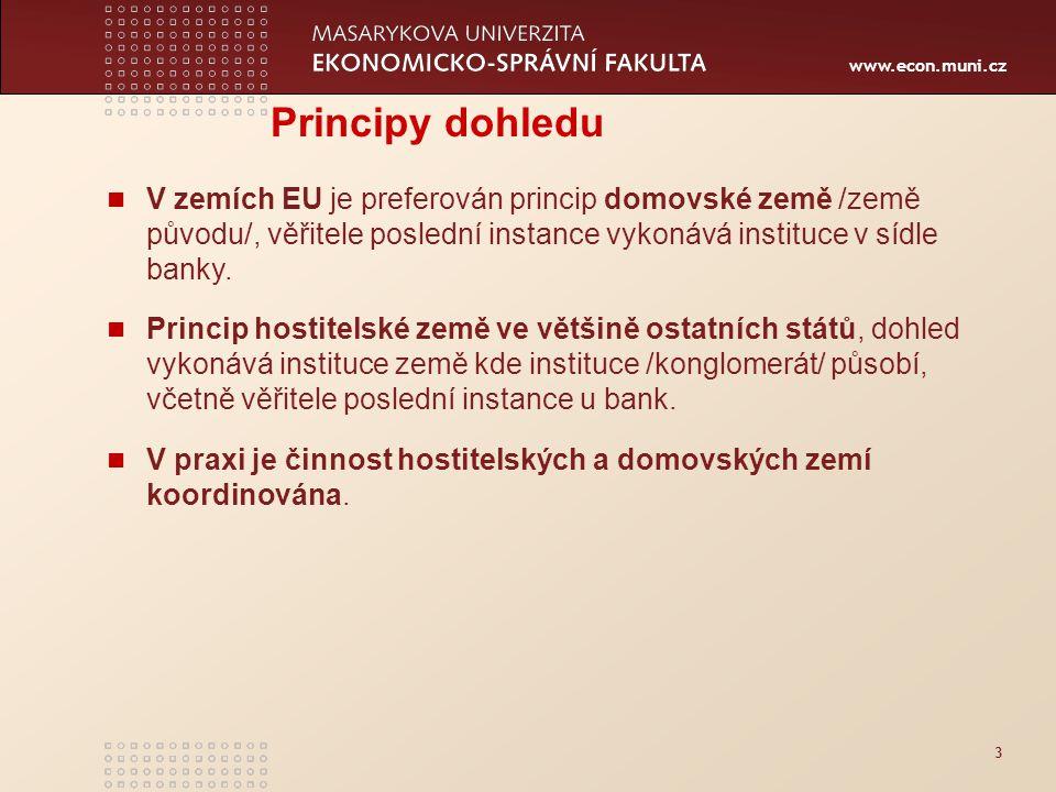 www.econ.muni.cz 3 Principy dohledu V zemích EU je preferován princip domovské země /země původu/, věřitele poslední instance vykonává instituce v sídle banky.