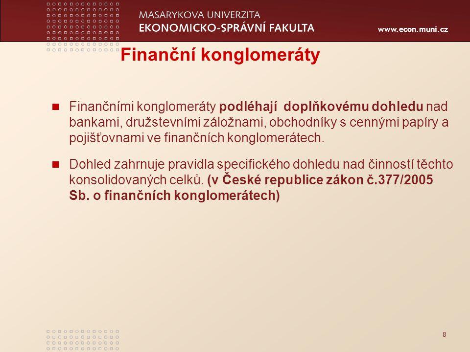 www.econ.muni.cz 8 Finanční konglomeráty Finančními konglomeráty podléhají doplňkovému dohledu nad bankami, družstevními záložnami, obchodníky s cennými papíry a pojišťovnami ve finančních konglomerátech.
