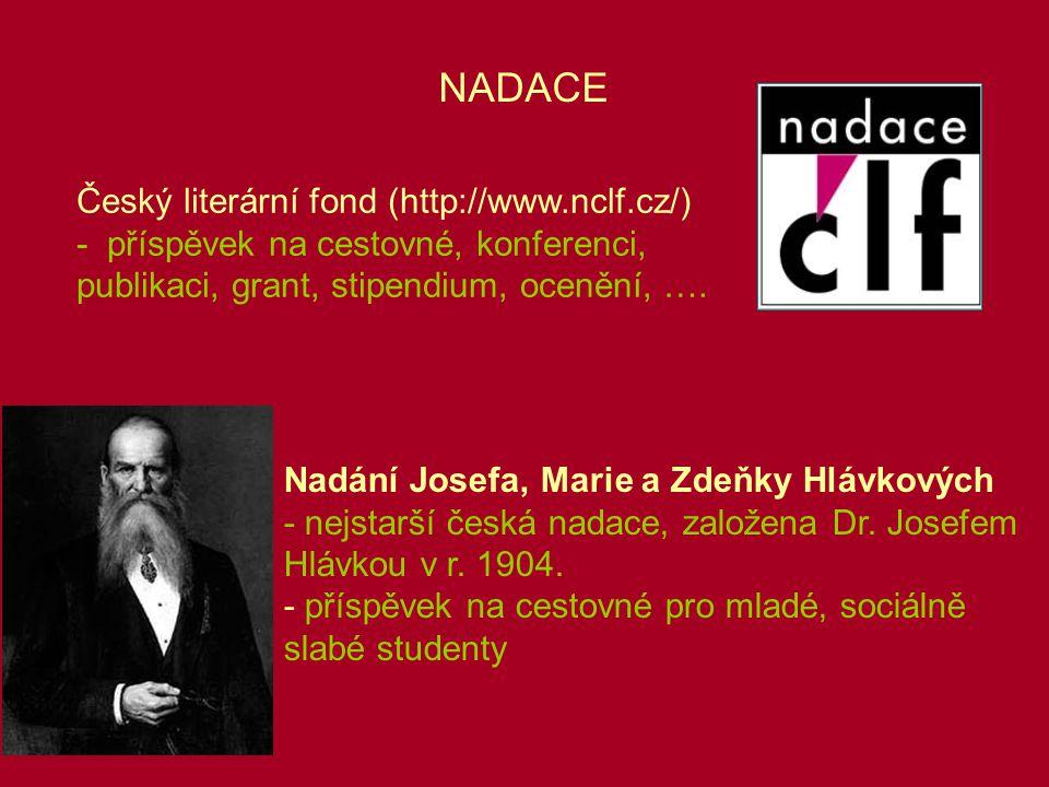 NADACE Český literární fond (http://www.nclf.cz/) -příspěvek na cestovné, konferenci, publikaci, grant, stipendium, ocenění, …. Nadání Josefa, Marie a