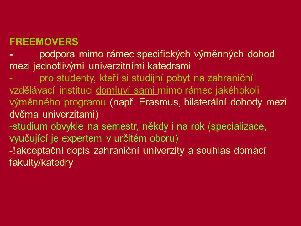 FREEMOVERS - podpora mimo rámec specifických výměnných dohod mezi jednotlivými univerzitními katedrami - pro studenty, kteří si studijní pobyt na zahraniční vzdělávací instituci domluví sami mimo rámec jakéhokoli výměnného programu (např.