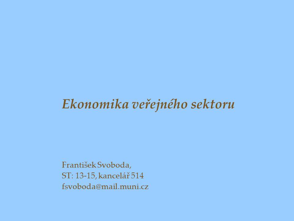 Ekonomika veřejného sektoru František Svoboda, ST: 13-15, kancelář 514 fsvoboda@mail.muni.cz
