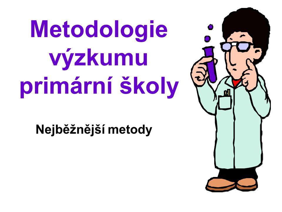 Metodologie výzkumu primární školy Nejběžnější metody