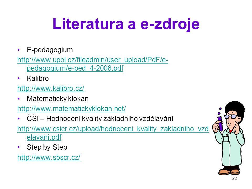 22 Literatura a e-zdroje E-pedagogium http://www.upol.cz/fileadmin/user_upload/PdF/e- pedagogium/e-ped_4-2006.pdf Kalibro http://www.kalibro.cz/ Matematický klokan http://www.matematickyklokan.net/ ČŠI – Hodnocení kvality základního vzdělávání http://www.csicr.cz/upload/hodnoceni_kvality_zakladniho_vzd elavani.pdf Step by Step http://www.sbscr.cz/