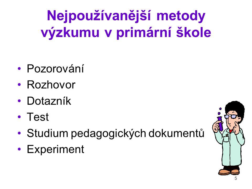 5 Nejpoužívanější metody výzkumu v primární škole Pozorování Rozhovor Dotazník Test Studium pedagogických dokumentů Experiment