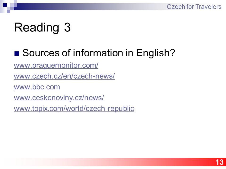 13 Reading 3 Sources of information in English? www.praguemonitor.com/ www.czech.cz/en/czech-news/ www.bbc.com www.ceskenoviny.cz/news/ www.topix.com/