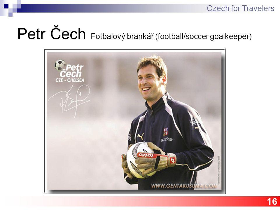 16 Petr Čech Fotbalový brankář (football/soccer goalkeeper) Czech for Travelers