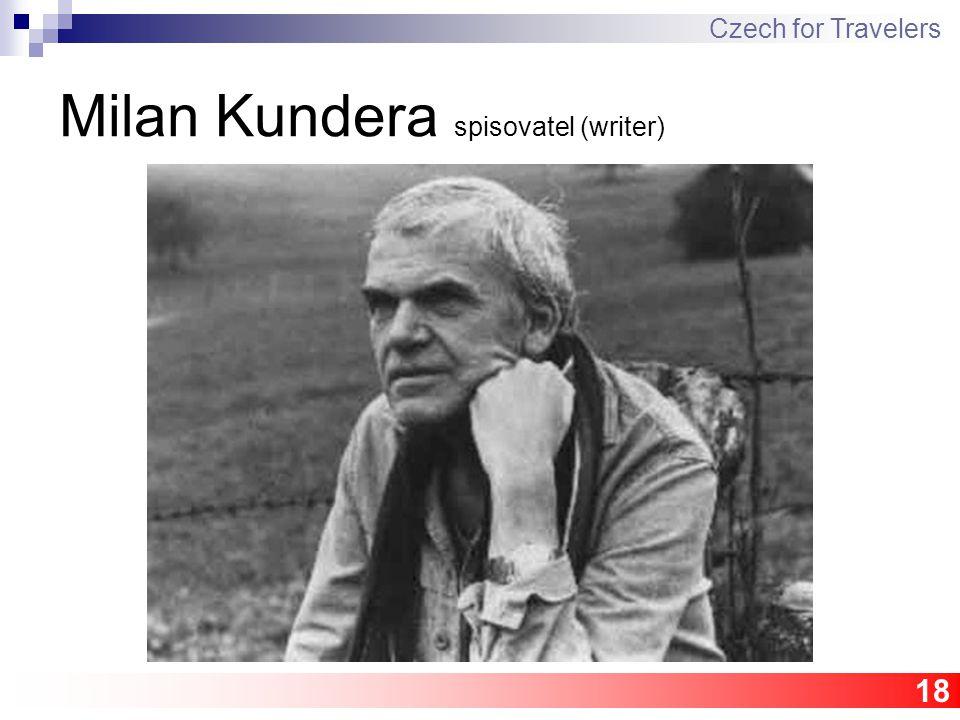 18 Milan Kundera spisovatel (writer) Czech for Travelers