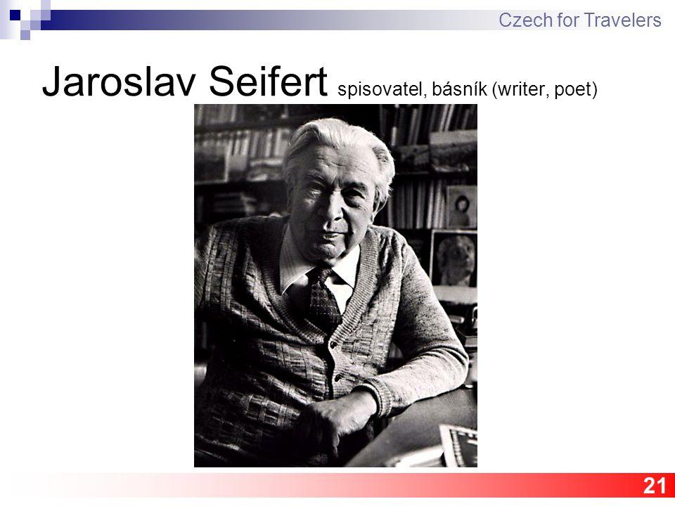 21 Jaroslav Seifert spisovatel, básník (writer, poet) Czech for Travelers