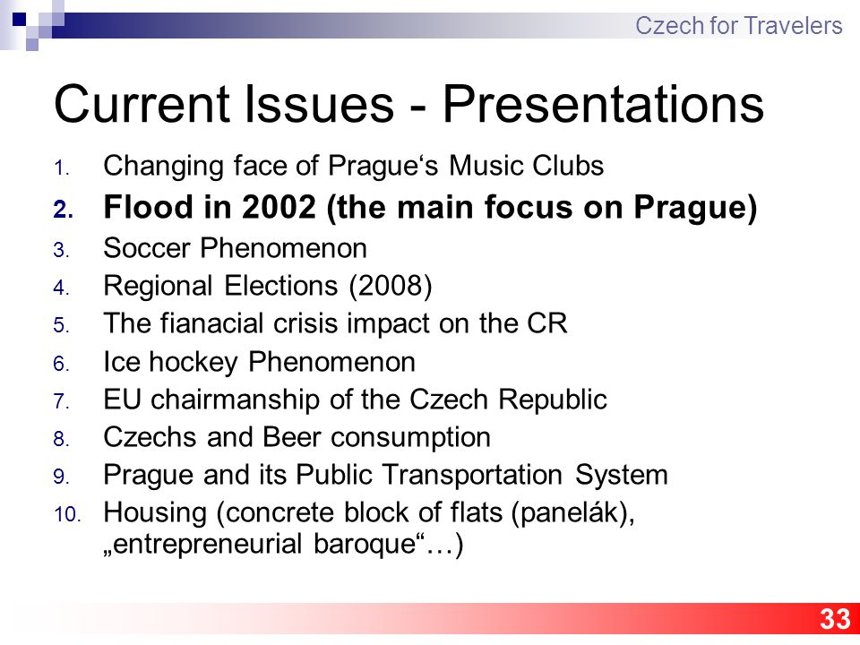 33 Current Issues - Presentations 1.Changing face of Prague's Music Clubs 2.