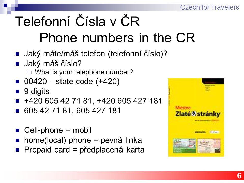 6 Telefonní Čísla v ČR Phone numbers in the CR Jaký máte/máš telefon (telefonní číslo)? Jaký máš číslo?  What is your telephone number? 00420 – state