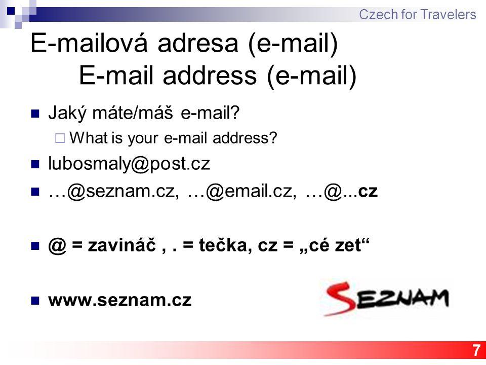 7 E-mailová adresa (e-mail) E-mail address (e-mail) Jaký máte/máš e-mail?  What is your e-mail address? lubosmaly@post.cz …@seznam.cz, …@email.cz, …@