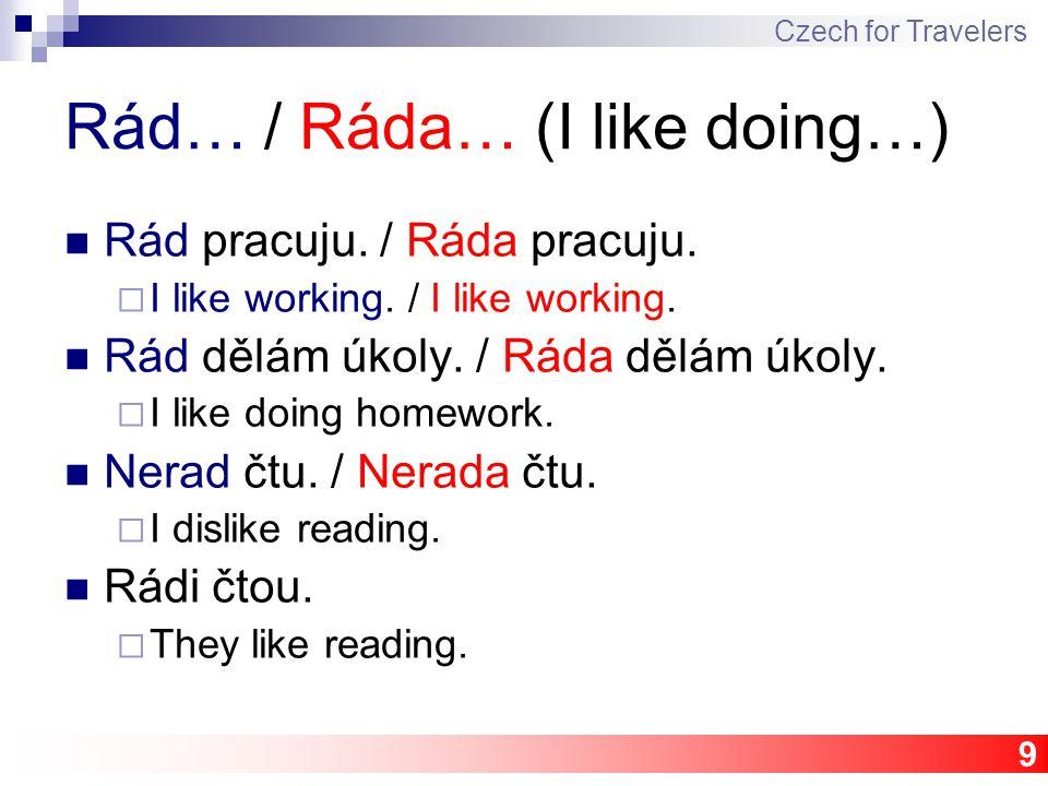 9 Rád… / Ráda… (I like doing…) Rád pracuju. / Ráda pracuju.  I like working. / I like working. Rád dělám úkoly. / Ráda dělám úkoly.  I like doing ho