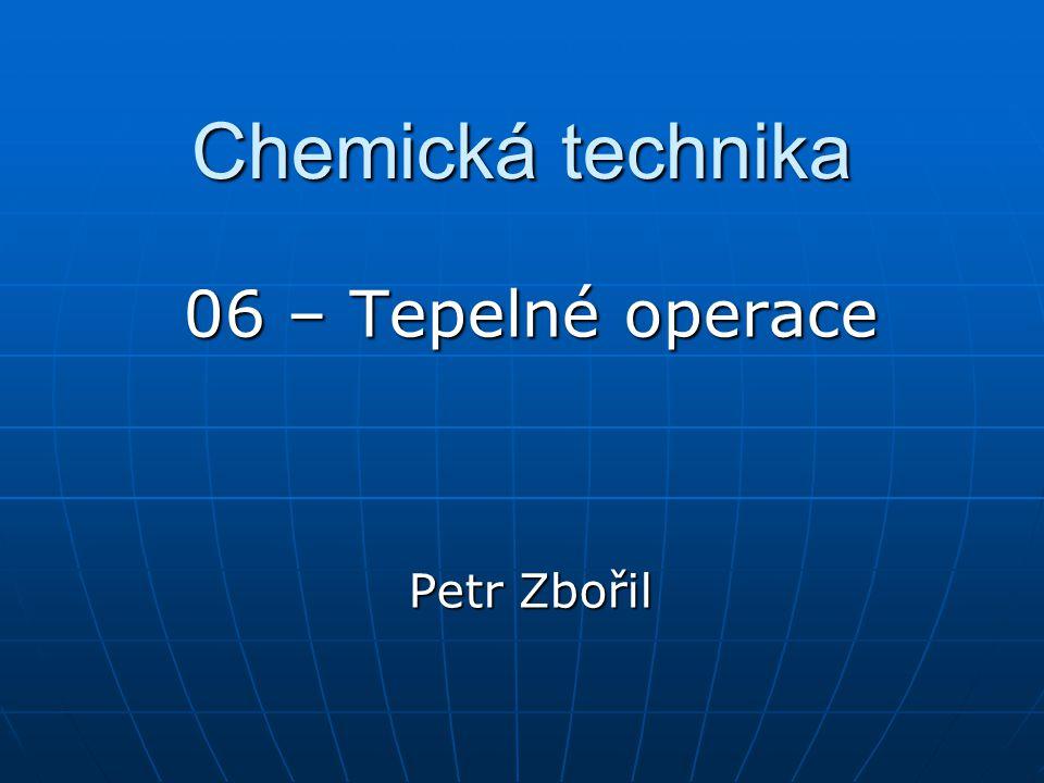 Chemická technika 06 – Tepelné operace Petr Zbořil