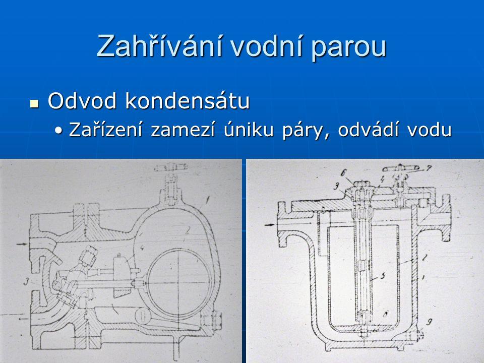 Zahřívání vodní parou Odvod kondensátu Odvod kondensátu Zařízení zamezí úniku páry, odvádí voduZařízení zamezí úniku páry, odvádí vodu