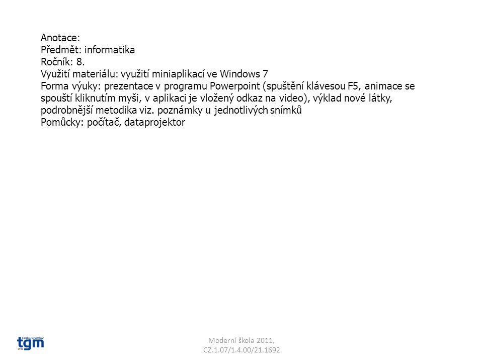 Anotace: Předmět: informatika Ročník: 8. Využití materiálu: využití miniaplikací ve Windows 7 Forma výuky: prezentace v programu Powerpoint (spuštění