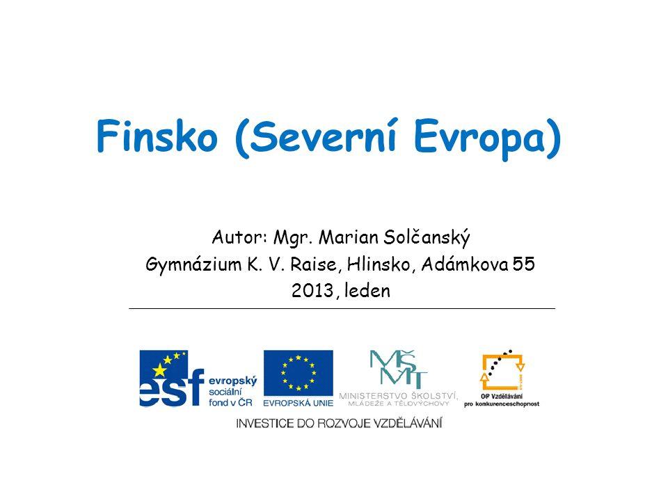 Finsko (Severní Evropa) Autor: Mgr. Marian Solčanský Gymnázium K. V. Raise, Hlinsko, Adámkova 55 2013, leden
