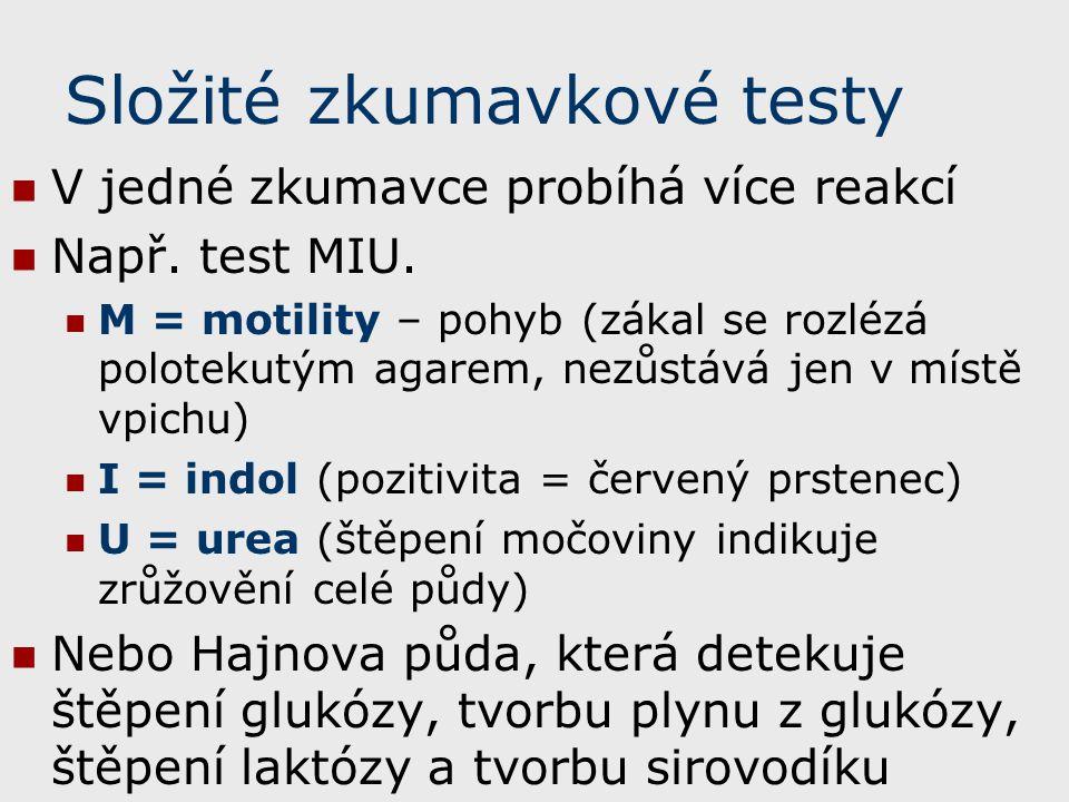 Složité zkumavkové testy V jedné zkumavce probíhá více reakcí Např. test MIU. M = motility – pohyb (zákal se rozlézá polotekutým agarem, nezůstává jen