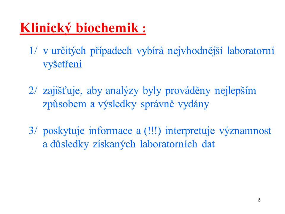 9  je konzultantem pro své klinické kolegy  klinický biochemik a specializovaní lékaři - konzultanti pracují na stejné profesionální úrovni  v Evropské unii: vysokoškolské vzdělání: chemie / biochemie / lékařství / farmacie v Česku: MUDr.
