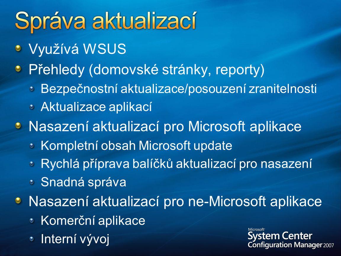 Využívá WSUS Přehledy (domovské stránky, reporty) Bezpečnostní aktualizace/posouzení zranitelnosti Aktualizace aplikací Nasazení aktualizací pro Microsoft aplikace Kompletní obsah Microsoft update Rychlá příprava balíčků aktualizací pro nasazení Snadná správa Nasazení aktualizací pro ne-Microsoft aplikace Komerční aplikace Interní vývoj