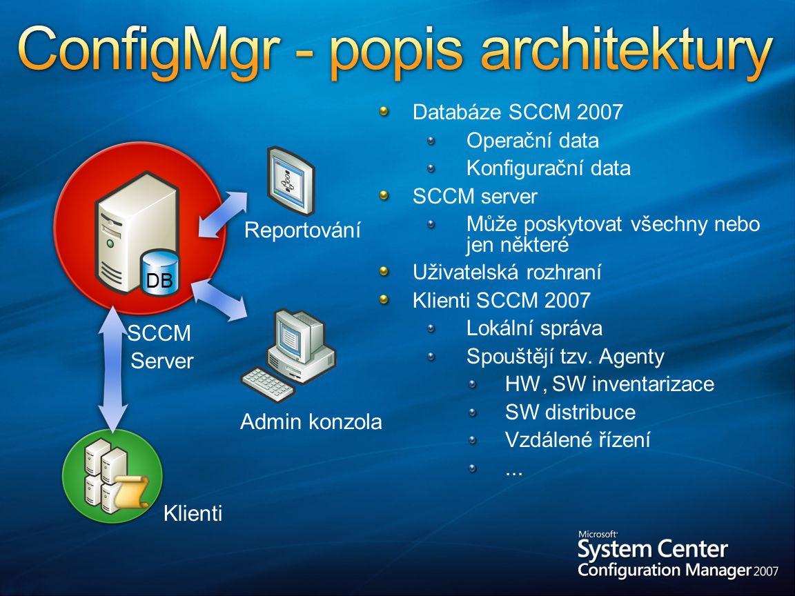 Databáze SCCM 2007 Operační data Konfigurační data SCCM server Může poskytovat všechny nebo jen některé Uživatelská rozhraní Klienti SCCM 2007 Lokální správa Spouštějí tzv.