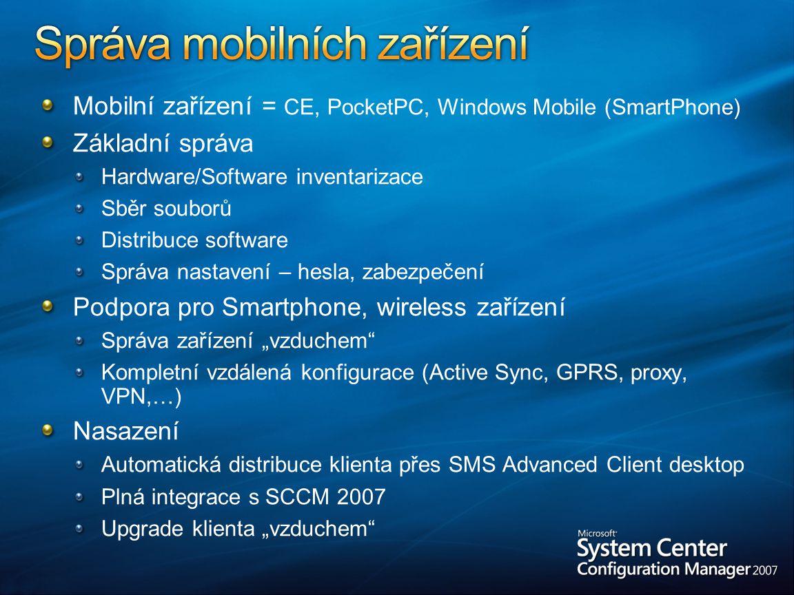 """Mobilní zařízení = CE, PocketPC, Windows Mobile (SmartPhone) Základní správa Hardware/Software inventarizace Sběr souborů Distribuce software Správa nastavení – hesla, zabezpečení Podpora pro Smartphone, wireless zařízení Správa zařízení """"vzduchem Kompletní vzdálená konfigurace (Active Sync, GPRS, proxy, VPN,…) Nasazení Automatická distribuce klienta přes SMS Advanced Client desktop Plná integrace s SCCM 2007 Upgrade klienta """"vzduchem"""