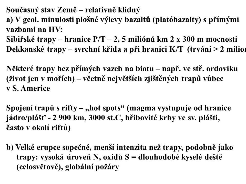 Současný stav Země – relativně klidný a) V geol. minulosti plošné výlevy bazaltů (platóbazalty) s přímými vazbami na HV: Sibiřské trapy – hranice P/T