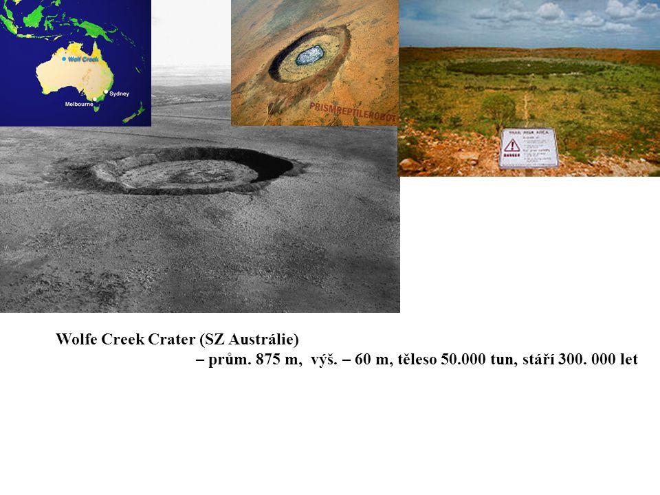 Wolfe Creek Crater (SZ Austrálie) – prům. 875 m, výš. – 60 m, těleso 50.000 tun, stáří 300. 000 let