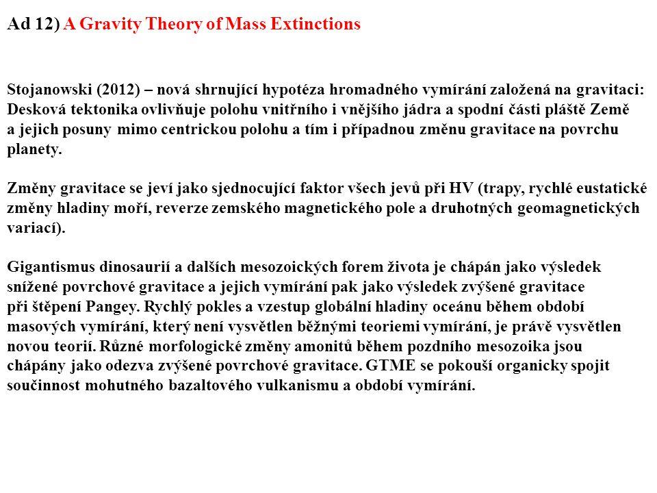 Stojanowski (2012) – nová shrnující hypotéza hromadného vymírání založená na gravitaci: Desková tektonika ovlivňuje polohu vnitřního i vnějšího jádra a spodní části pláště Země a jejich posuny mimo centrickou polohu a tím i případnou změnu gravitace na povrchu planety.