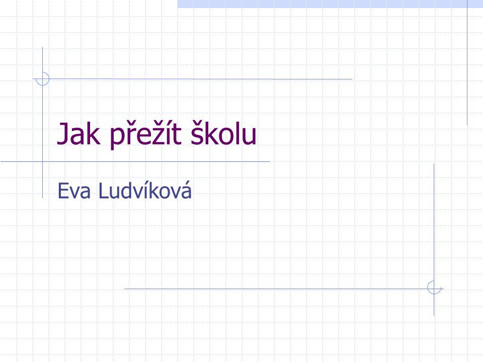 Jak přežít školu Eva Ludvíková