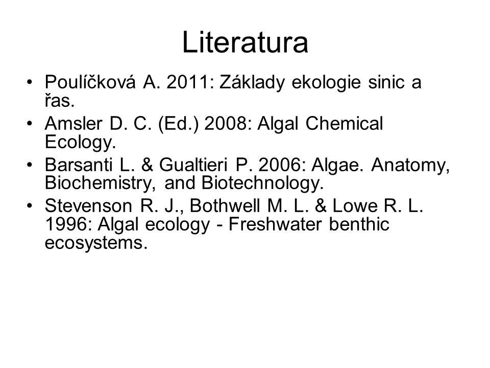 Literatura Poulíčková A. 2011: Základy ekologie sinic a řas. Amsler D. C. (Ed.) 2008: Algal Chemical Ecology. Barsanti L. & Gualtieri P. 2006: Algae.
