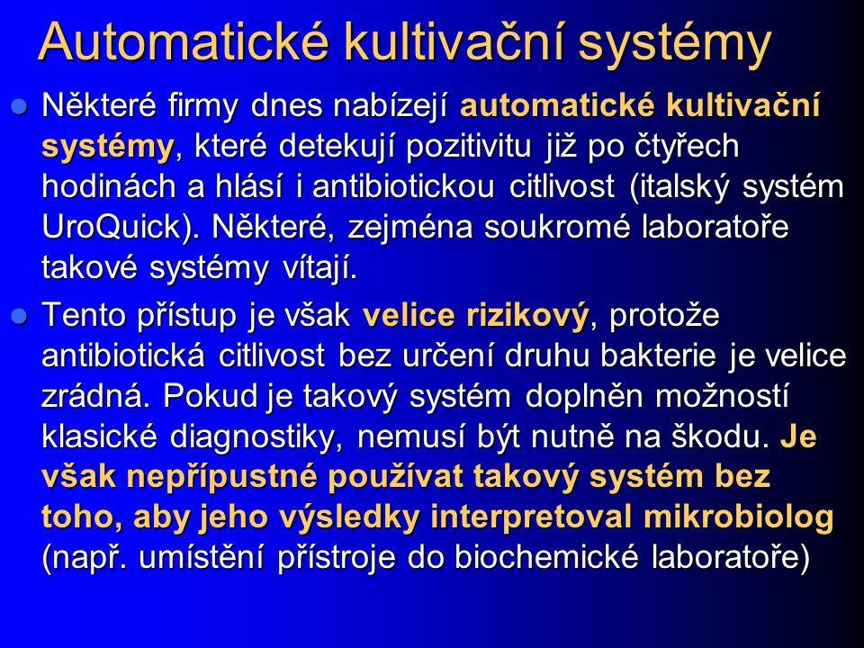 Automatické kultivační systémy Některé firmy dnes nabízejí automatické kultivační systémy, které detekují pozitivitu již po čtyřech hodinách a hlásí i antibiotickou citlivost (italský systém UroQuick).