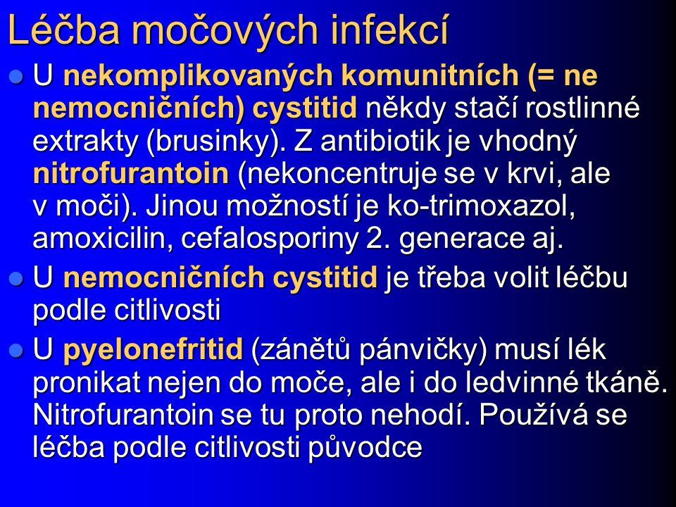 Léčba močových infekcí U nekomplikovaných komunitních (= ne nemocničních) cystitid někdy stačí rostlinné extrakty (brusinky). Z antibiotik je vhodný n
