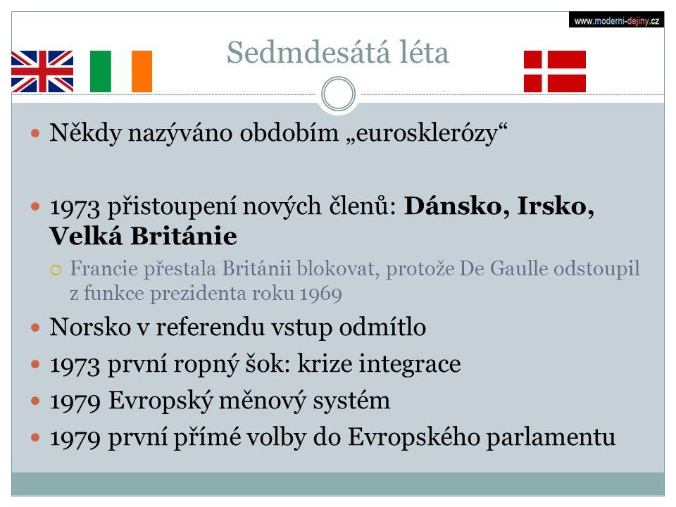 """Sedmdesátá léta Někdy nazýváno obdobím """"eurosklerózy"""" 1973 přistoupení nových členů: Dánsko, Irsko, Velká Británie  Francie přestala Británii blokova"""