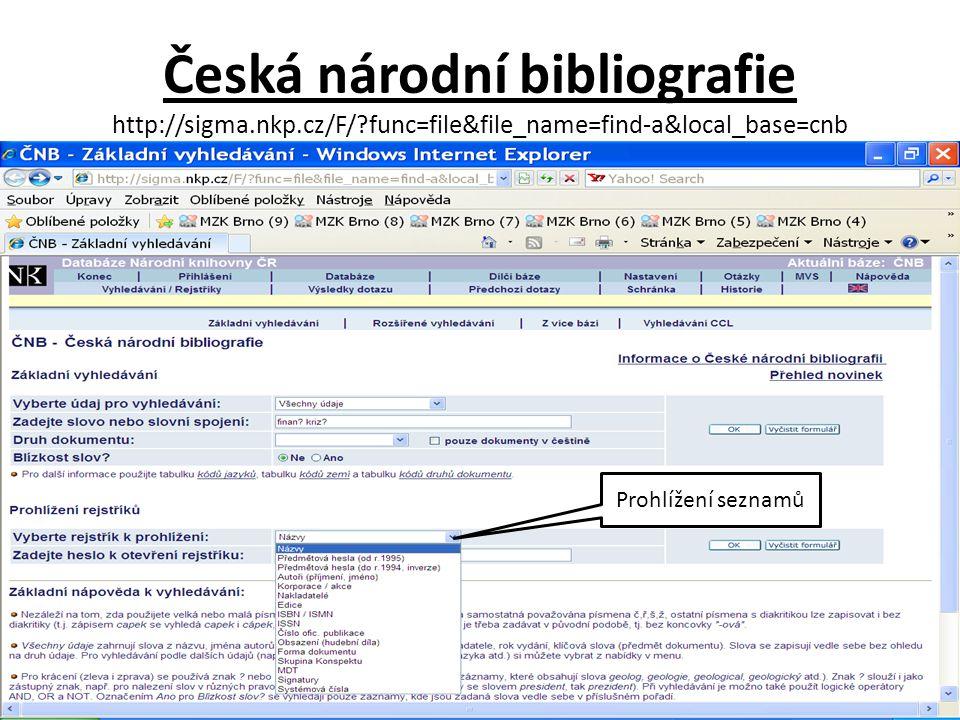 Česká národní bibliografie http://sigma.nkp.cz/F/ func=file&file_name=find-a&local_base=cnb Prohlížení seznamů