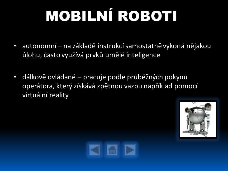 autonomní – na základě instrukcí samostatně vykoná nějakou úlohu, často využívá prvků umělé inteligence dálkově ovládané – pracuje podle průběžných po