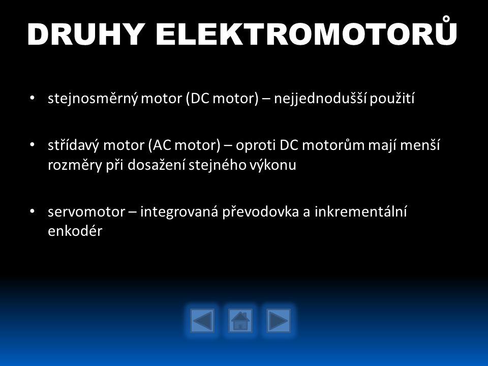 stejnosměrný motor (DC motor) – nejjednodušší použití střídavý motor (AC motor) – oproti DC motorům mají menší rozměry při dosažení stejného výkonu se
