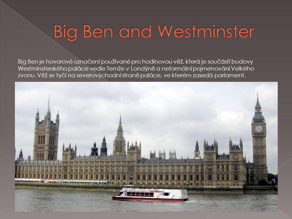 Big Ben je hovorové označení používané pro hodinovou věž, která je součástí budovy Westminsterského paláce vedle Temže v Londýně a neformální pojmenování Velkého zvonu.