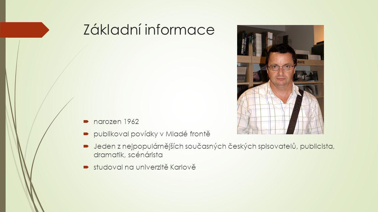 Základní informace  narozen 1962  publikoval povídky v Mladé frontě  Jeden z nejpopulárnějších současných českých spisovatelů, publicista, dramatik