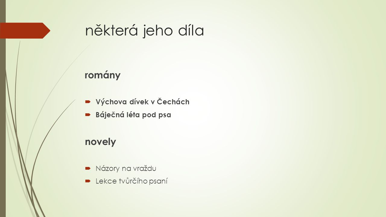 některá jeho díla romány  Výchova dívek v Čechách  Báječná léta pod psa novely  Názory na vraždu  Lekce tvůrčího psaní
