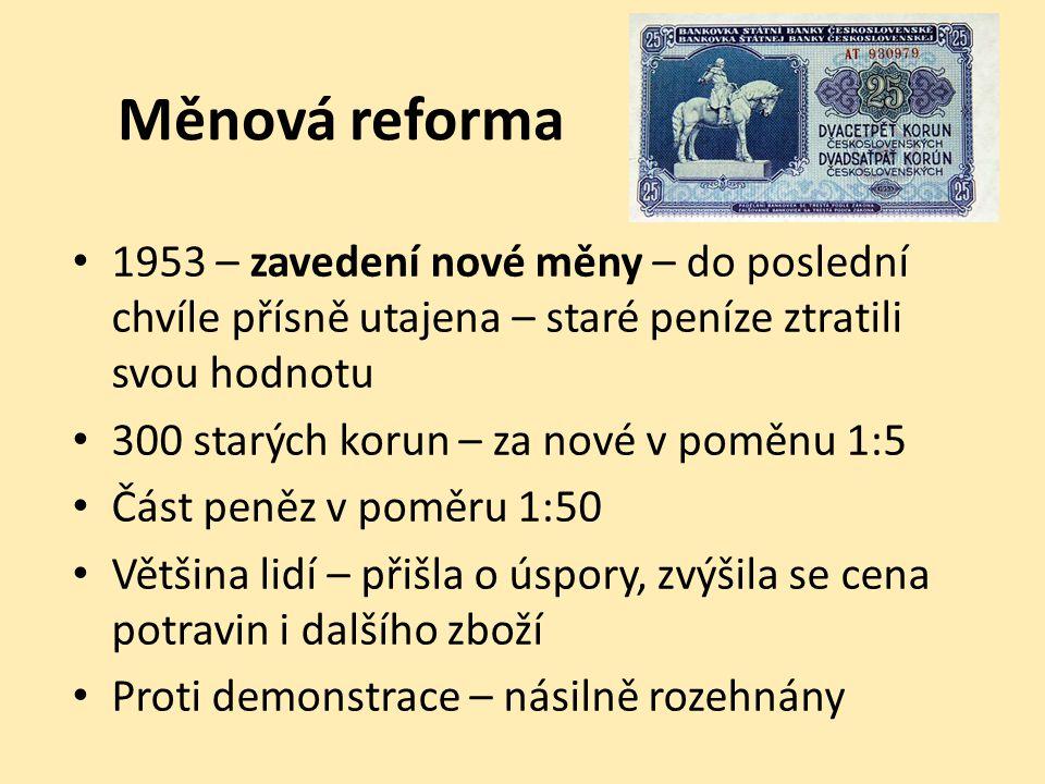 Měnová reforma 1953 – zavedení nové měny – do poslední chvíle přísně utajena – staré peníze ztratili svou hodnotu 300 starých korun – za nové v poměnu